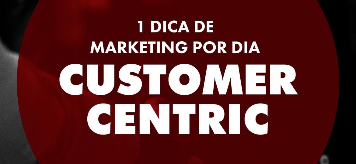 Customer Centric - Centrado no Cliente